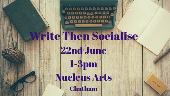 Write Then Socialise 22nd June 1-3pm Nucleus Arts Chatham